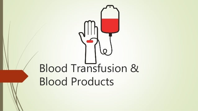 Blood Transfusion & Blood Products