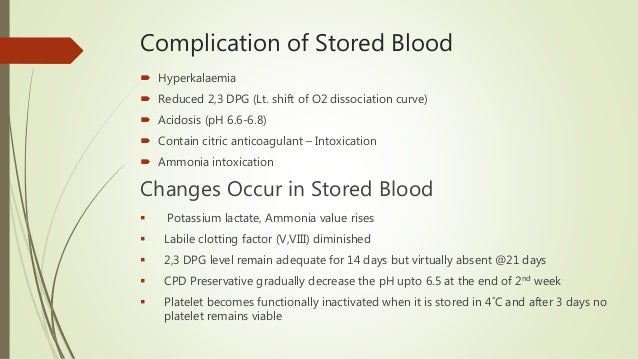 Complication of Stored Blood  Hyperkalaemia  Reduced 2,3 DPG (Lt. shift of O2 dissociation curve)  Acidosis (pH 6.6-6.8...