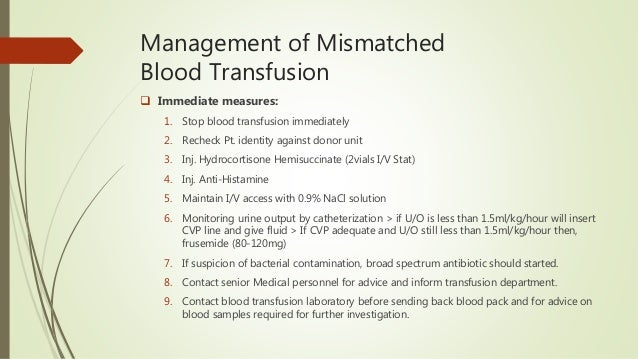 Management of Mismatched Blood Transfusion  Immediate measures: 1. Stop blood transfusion immediately 2. Recheck Pt. iden...