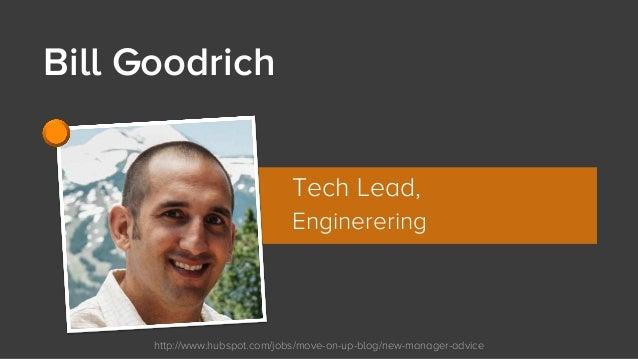 http://www.hubspot.com/jobs/move-on-up-blog/new-manager-advice Bill Goodrich Tech Lead, Enginerering