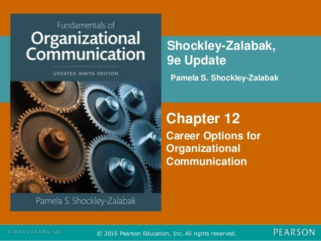 Shockley-Zalabak, 9e Update Pamela S. Shockley-Zalabak © 2016 Pearson Education, Inc. All rights reserved. Chapter 12 Care...