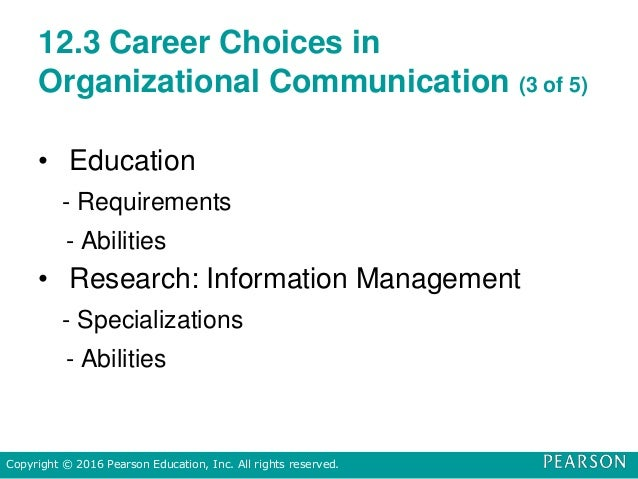 12.3 Career Choices in Organizational Communication (3 of 5) • Education - Requirements - Abilities • Research: Informatio...