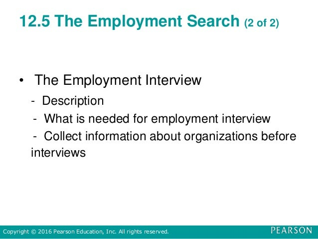 12.5 The Employment Search (2 of 2) • The Employment Interview - Description - What is needed for employment interview - C...