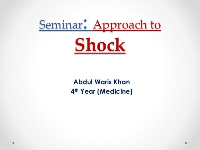 Seminar: Approach to  Shock  Abdul Waris Khan  4th Year (Medicine)