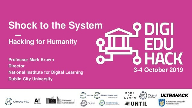 3-4 October 2019 Shock to the System Professor Mark Brown Director National Institute for Digital Learning Dublin City Uni...