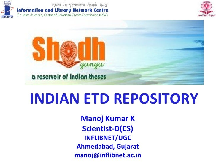 Manoj Kumar K Scientist-D(CS) INFLIBNET/UGC Ahmedabad, Gujarat [email_address] INDIAN ETD REPOSITORY