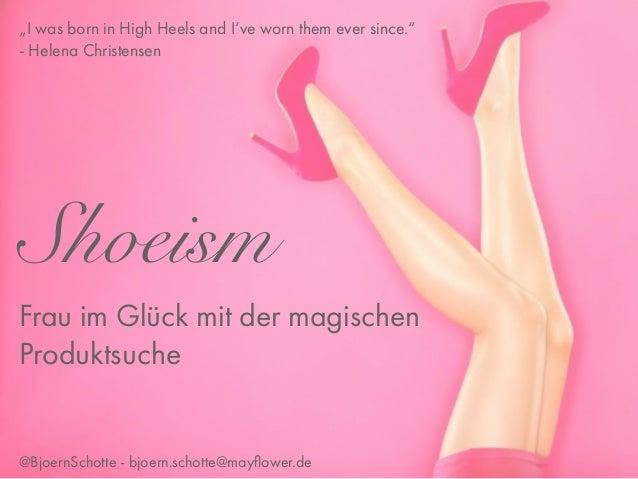 """ShoeismFrau im Glück mit der magischenProduktsuche@BjoernSchotte - bjoern.schotte@mayflower.de""""I was born in High Heels and..."""