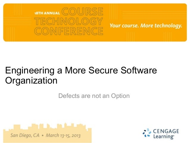 Engineering a More Secure SoftwareOrganization           Defects are not an Option