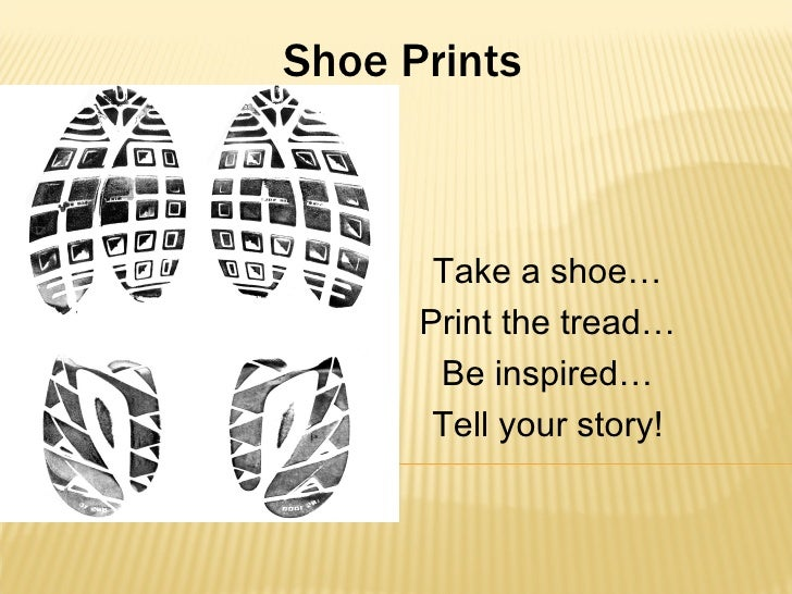 Shoe Prints Take a shoe… Print the tread… Be inspired… Tell your story!