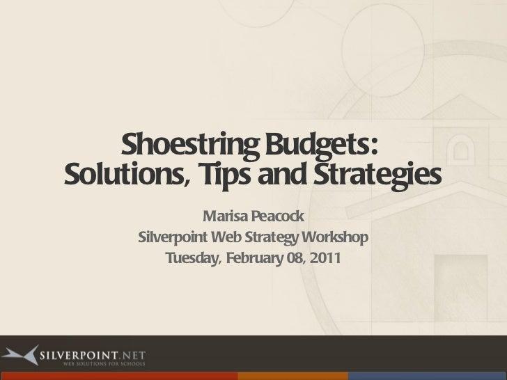 Shoestring Budgets:  Solutions, Tips and Strategies <ul><li>Marisa Peacock </li></ul><ul><li>Silverpoint Web Strategy Work...