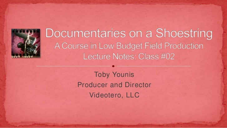 Toby Younis<br />Producer and Director<br />Videotero, LLC<br />Documentaries on a ShoestringA Course in Low Budget Field ...