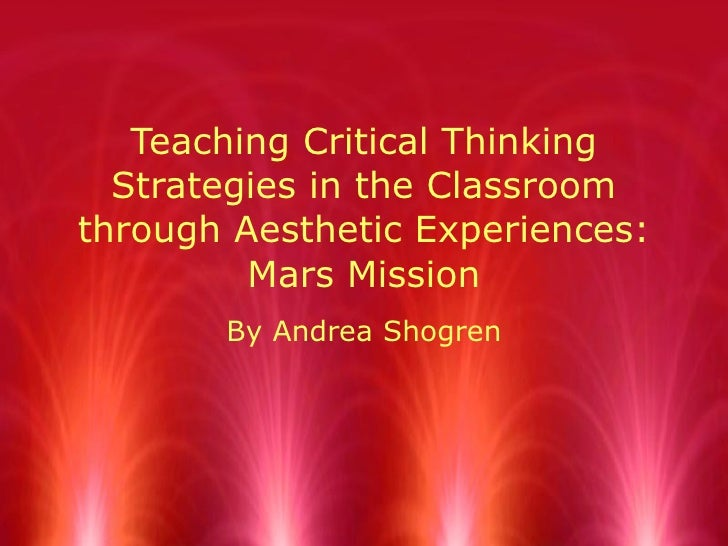 Teaching Critical Thinking Strategies in the Classroom through Aesthetic Experiences: Mars Mission By Andrea Shogren