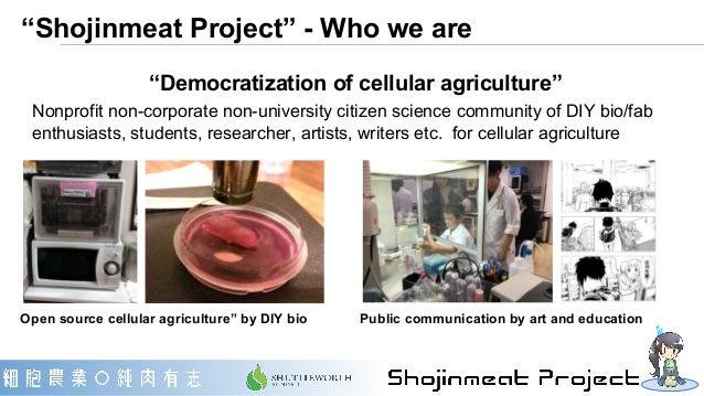 """Shojinmeat Project"" - Who we are ""Democratization of cellular agriculture"" Nonprofit non-corporate non-university citizen..."
