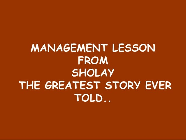 MANAGEMENT LESSON FROM SHOLAY THE GREATEST STORY EVER TOLD..