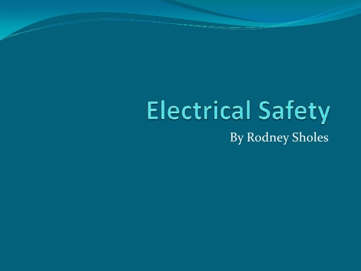 Electrical Safety<br />By Rodney Sholes<br />
