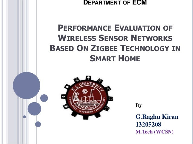 DEPARTMENT OF ECM  PERFORMANCE EVALUATION OF WIRELESS SENSOR NETWORKS BASED ON ZIGBEE TECHNOLOGY IN SMART HOME  By  G.Ragh...