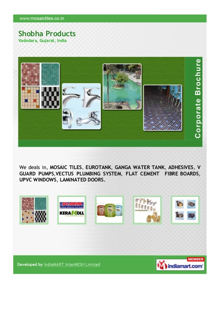 Shobha ProductsVadodara, Gujarat, IndiaWe deals in, MOSAIC TILES, EUROTANK, GANGA WATER TANK, ADHESIVES, VGUARD PUMPS,VECT...