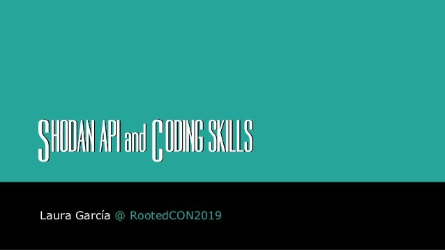 Laura Garcia - Shodan API and Coding Skills [rooted2019]