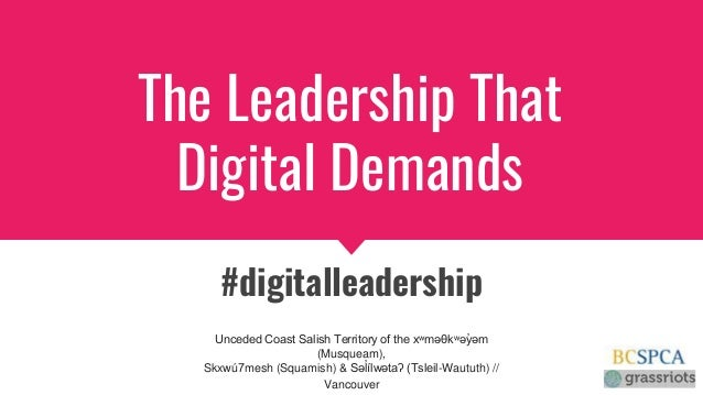 The Leadership That Digital Demands #digitalleadership Unceded Coast Salish Territory of the xʷməθkʷəy̓ əm (Musqueam), Skx...