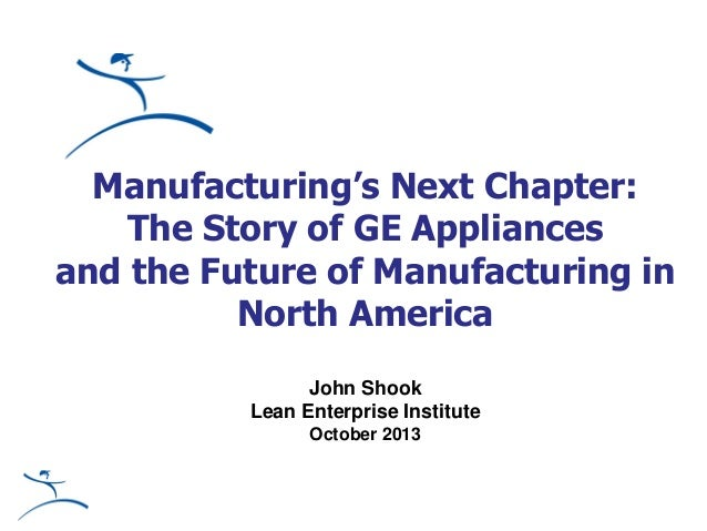 Manufacturing's Next Chapter: The Story of GE Appliances and the Future of Manufacturing in North America John Shook Lean ...