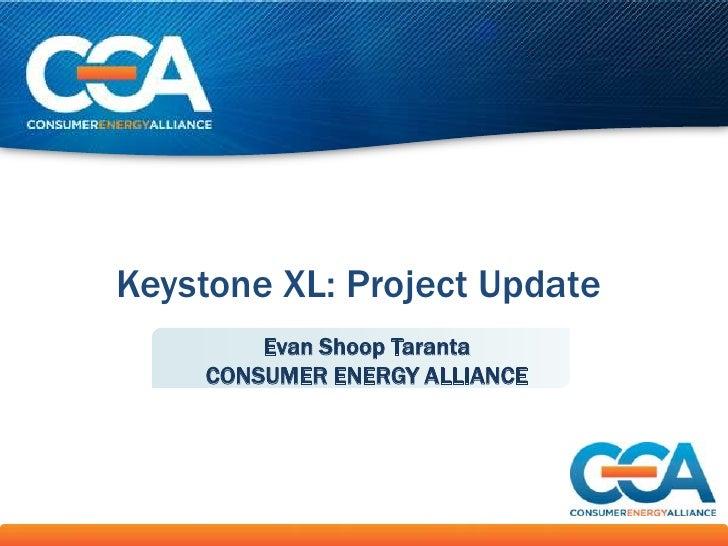 Keystone XL: Project Update        Evan Shoop Taranta    CONSUMER ENERGY ALLIANCE