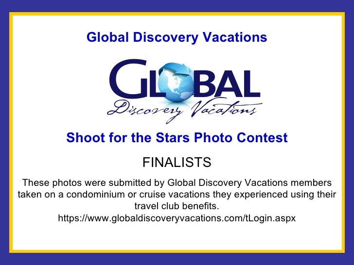 Global Discovery Vacations Shoot for the Stars Photo Contest FINALISTS These photos were submitted by Global Discovery Vac...
