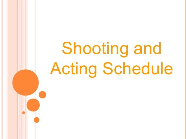 Shooting and Acting Schedule