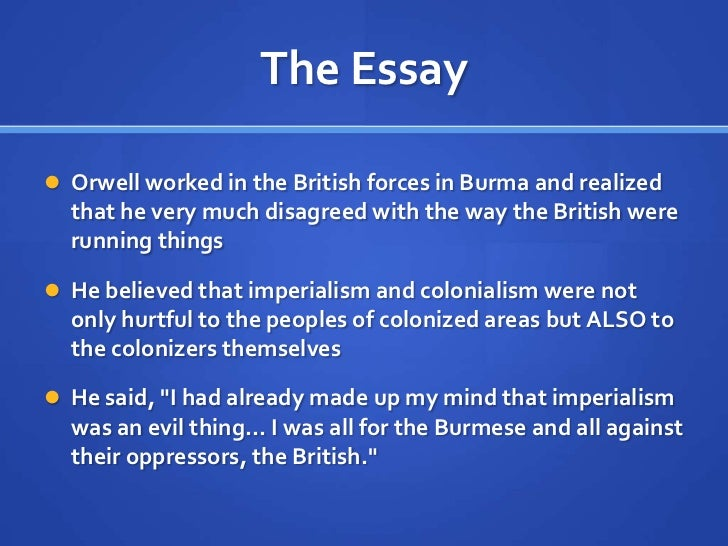 british imperialism in india in shooting an elephant an essay by george orwell Quiz on critical reading of the historical essay by george orwell  he believes  the burmese are oppressed by the british  feelings like these are the normal  byproducts of imperialism ask any anglo-indian official, if you can.