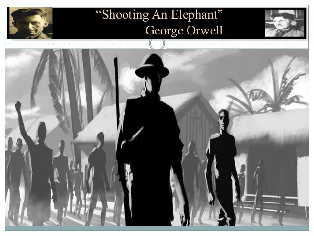 george orwells shooting an elephant Need help on themes in george orwell's shooting an elephant check out our thorough thematic analysis from the creators of sparknotes.