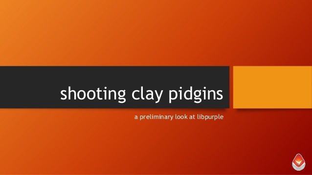shooting clay pidgins a preliminary look at libpurple