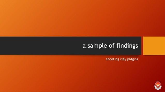 a sample of findings shooting clay pidgins