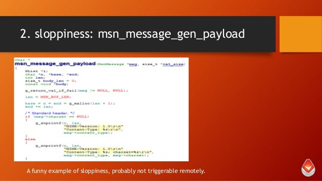 2. sloppiness: msn_message_gen_payload  A funny example of sloppiness, probably not triggerable remotely.