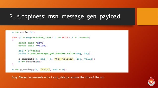 2. sloppiness: msn_message_gen_payload  Bug: Always increments n by 2 as g_strlcpy returns the size of the src