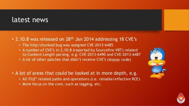 latest news • 2.10.8 was released on 28th Jan 2014 addressing 18 CVE's • The http/chunked bug was assigned CVE-2013-6485 •...