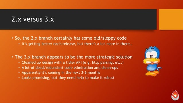 2.x versus 3.x • So, the 2.x branch certainly has some old/sloppy code • It's getting better each release, but there's a l...