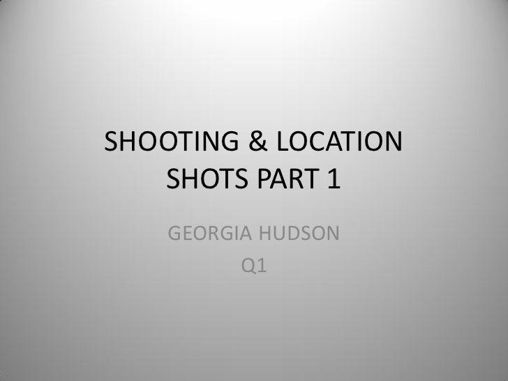 SHOOTING & LOCATION   SHOTS PART 1    GEORGIA HUDSON          Q1