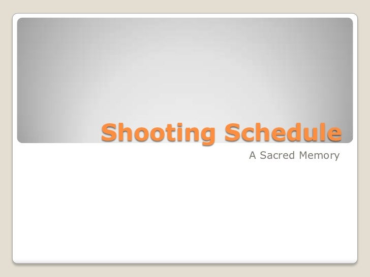 Shooting Schedule          A Sacred Memory