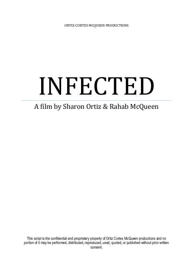 ORTIZ-CORTES MCQUEEN PRODUCTIONSINFECTEDA film by Sharon Ortiz & Rahab McQueenThis script is the confidential and propriet...