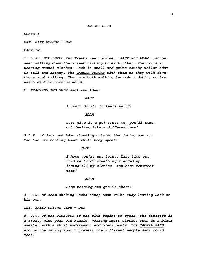 1DATING CLUBSCENE 1EXT. CITY STREET - DAYFADE IN:1. L.S., EYE LEVEL Two Twenty year old men, JACK and ADAM, can beseen wal...