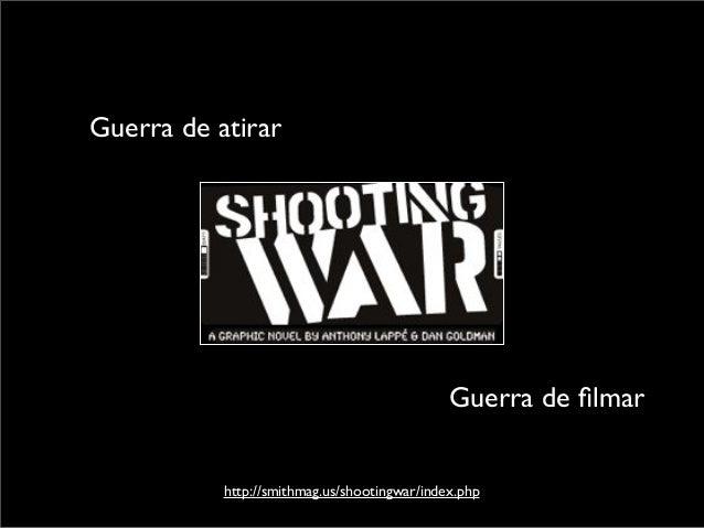 http://smithmag.us/shootingwar/index.php Guerra de atirar Guerra de filmar