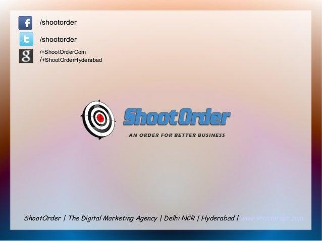 ShootOrder | The Digital Marketing Agency | Delhi NCR | Hyderabad | www.shootorder.com /shootorder/shootorder /shootorder/...