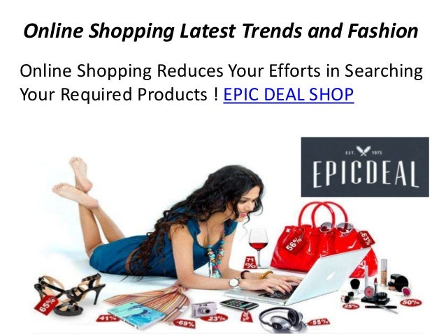 Online Shopping Latest Trends and Fashion Online Shopping Reduces Your Efforts in Searching Your Required Products ! EPIC ...