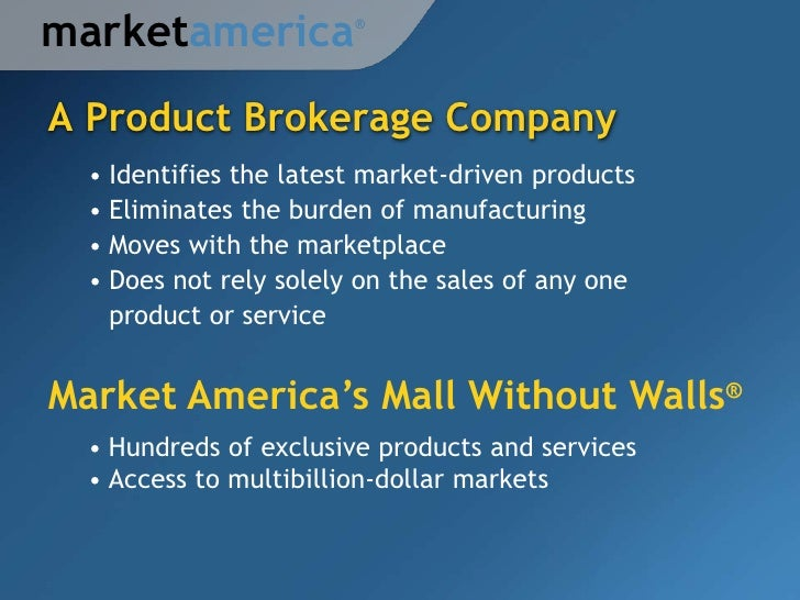 marketamerica           ®A Product Brokerage Company  • Identifies the latest market-driven products  • Eliminates the bur...