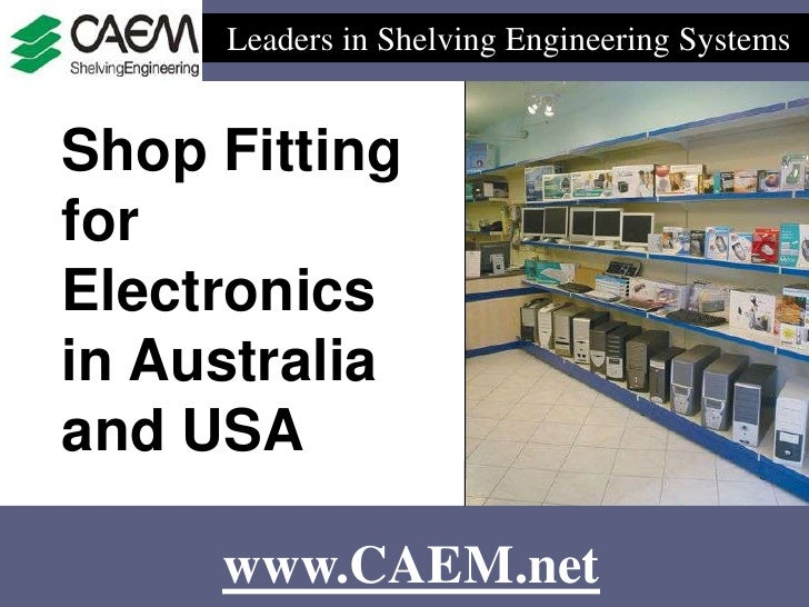 Leaders in Shelving Engineering Systems   Shop Fitting for Electronics in Australia and USA       www.CAEM.net