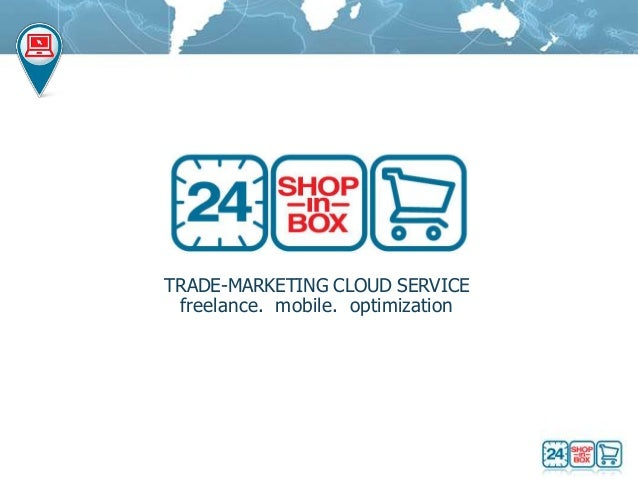 TRADE-MARKETING CLOUD SERVICE freelance. mobile. optimization