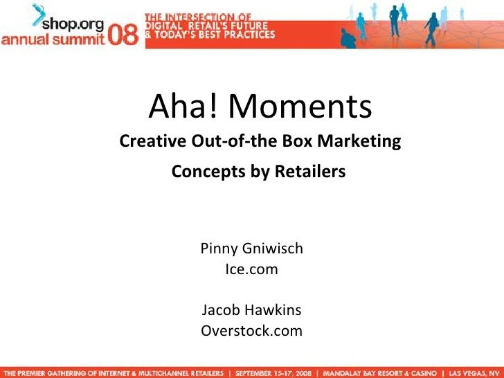 Aha! Moments Creative Out-of-the Box Marketing  Concepts by Retailers   Pinny Gniwisch Ice.com Jacob Hawkins Overstock.com