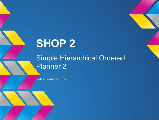 SHOP 2Simple Hierarchical OrderedPlanner 2slides by Andrea Tucci