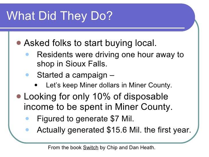 What Did They Do? <ul><li>Asked folks to start buying local. </li></ul><ul><ul><li>Residents were driving one hour away to...