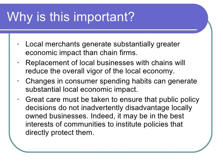 Why is this important? <ul><li>Local merchants generate substantially greater economic impact than chain firms. </li></ul>...