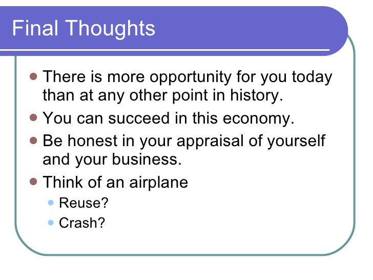 Final Thoughts <ul><li>There is more opportunity for you today than at any other point in history. </li></ul><ul><li>You c...